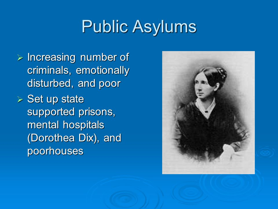 Public Asylums Increasing number of criminals, emotionally disturbed, and poor.