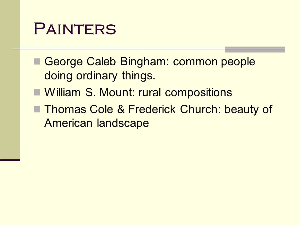 Painters George Caleb Bingham: common people doing ordinary things.