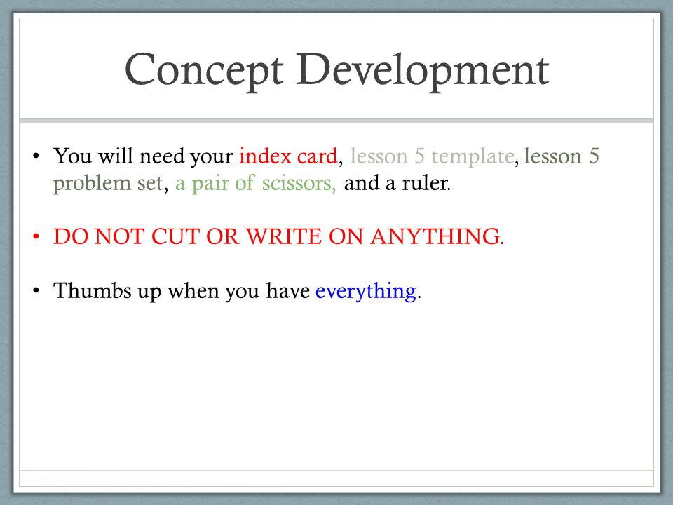 Concept Development You will need your index card, lesson 5 template, lesson 5 problem set, a pair of scissors, and a ruler.