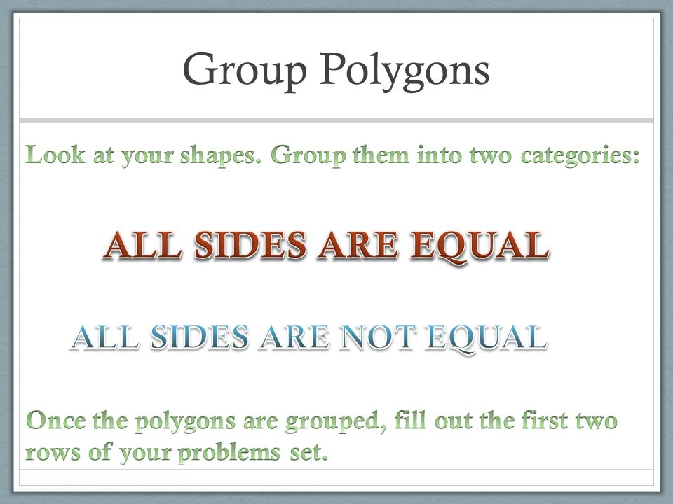 Group Polygons ALL SIDES ARE EQUAL ALL SIDES ARE NOT EQUAL