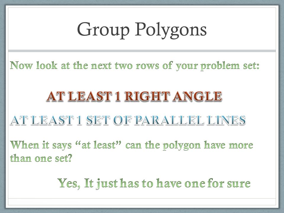 Group Polygons AT LEAST 1 RIGHT ANGLE AT LEAST 1 SET OF PARALLEL LINES