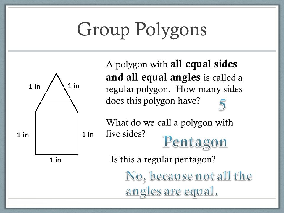 Group Polygons 5 Pentagon No, because not all the angles are equal.