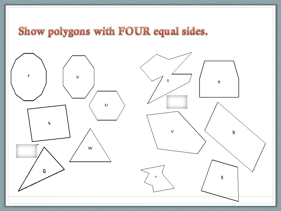 Show polygons with FOUR equal sides.