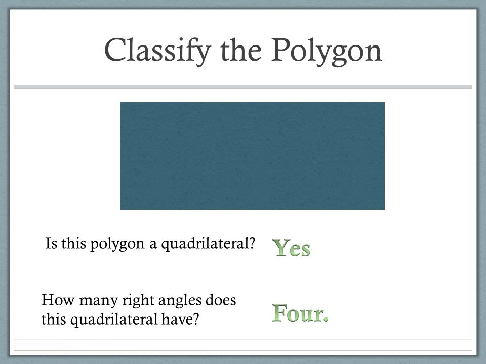 Classify the Polygon Yes Four. Is this polygon a quadrilateral