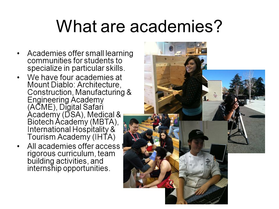 What are academies Academies offer small learning communities for students to specialize in particular skills.