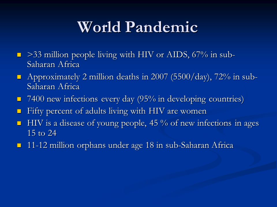 World Pandemic >33 million people living with HIV or AIDS, 67% in sub-Saharan Africa.