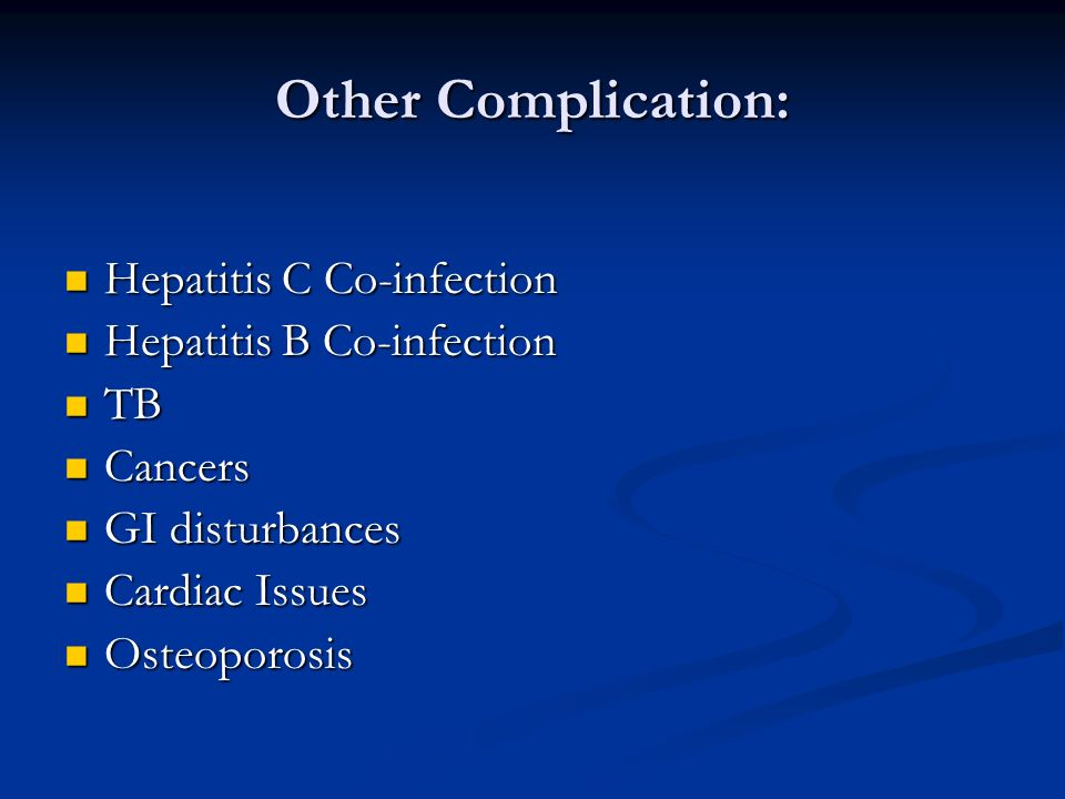 Other Complication: Hepatitis C Co-infection Hepatitis B Co-infection