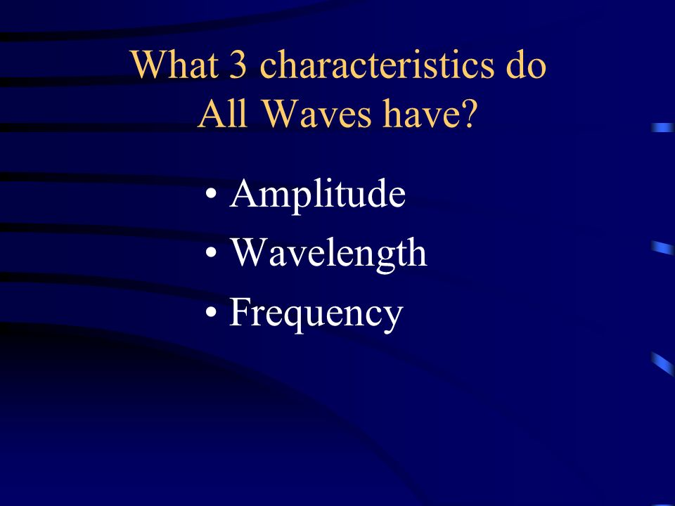 What 3 characteristics do All Waves have