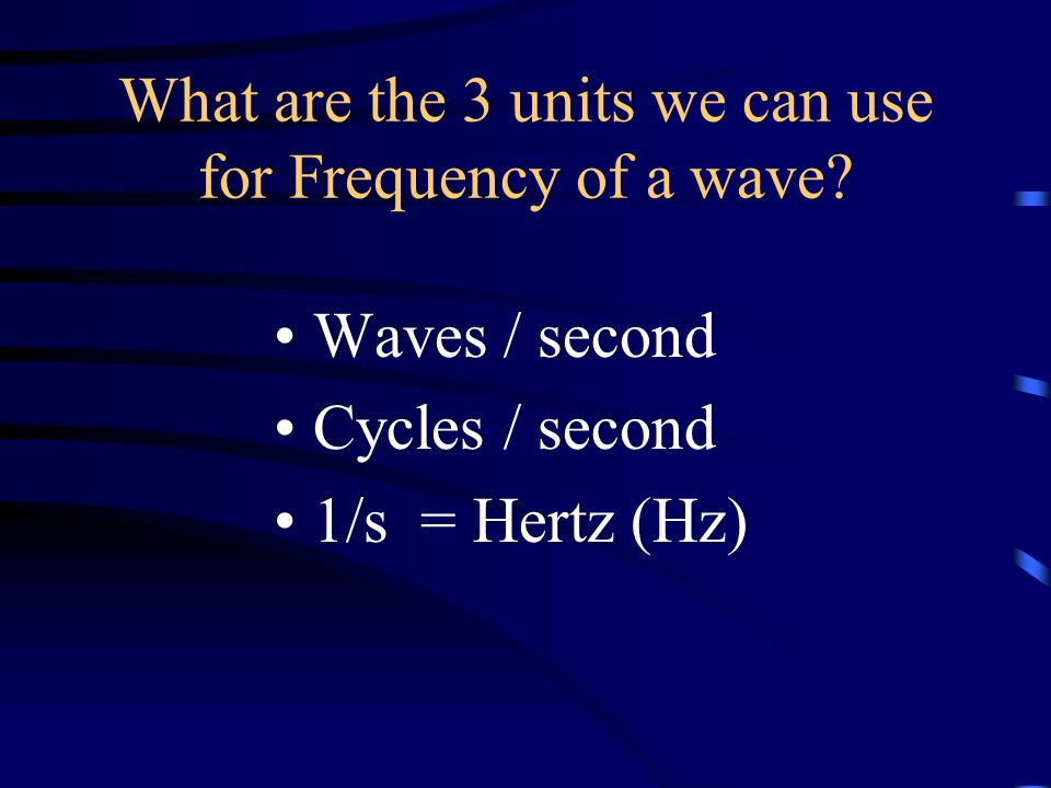 What are the 3 units we can use for Frequency of a wave