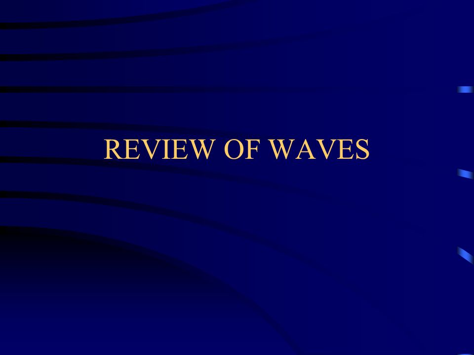 REVIEW OF WAVES