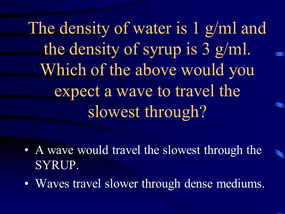 The density of water is 1 g/ml and the density of syrup is 3 g/ml