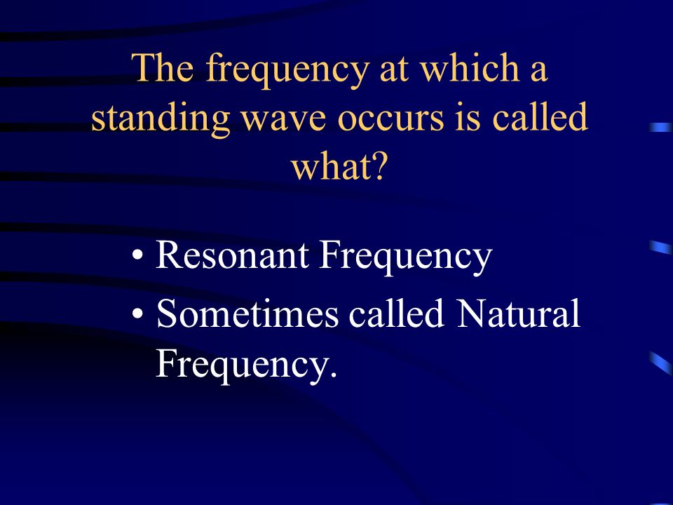 The frequency at which a standing wave occurs is called what