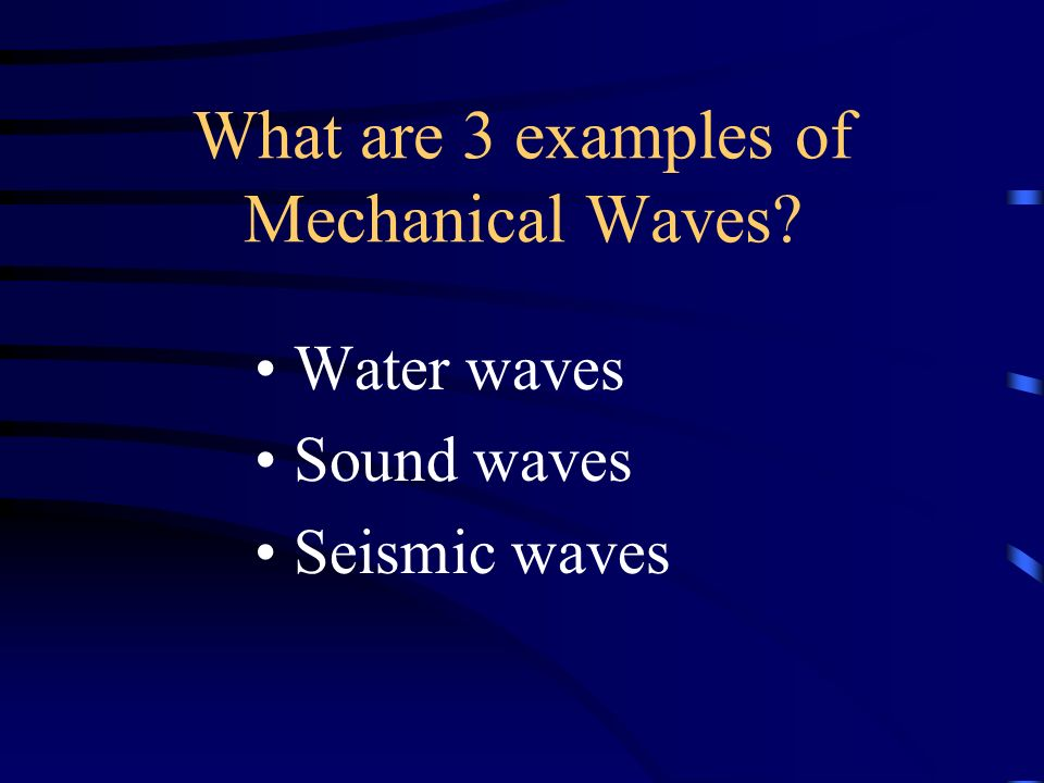 What are 3 examples of Mechanical Waves