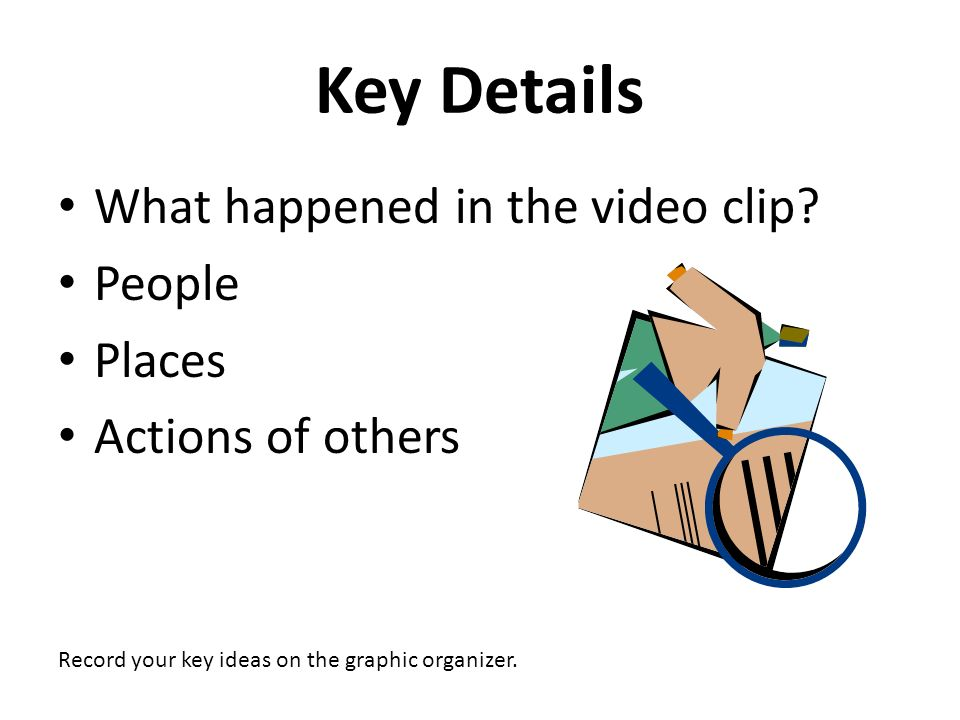 Key Details What happened in the video clip People Places