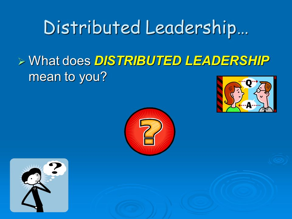 Distributed Leadership…