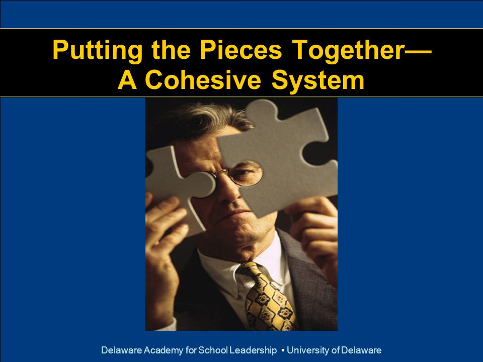 Putting the Pieces Together— A Cohesive System