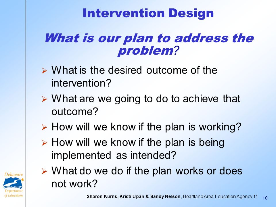 Intervention Design What is our plan to address the problem