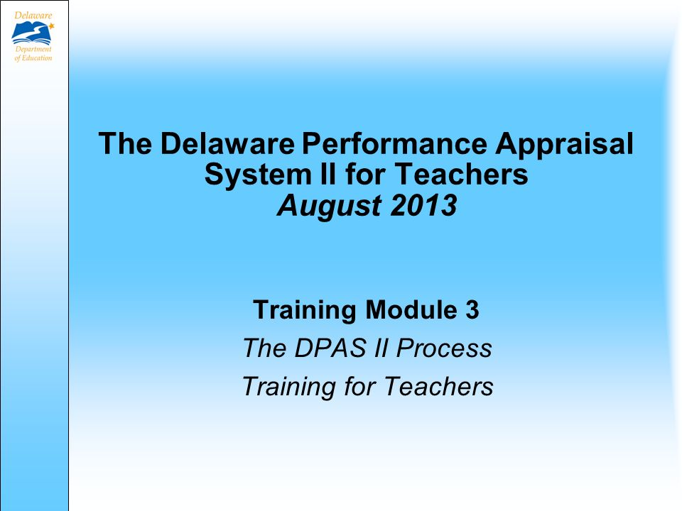 The Delaware Performance Appraisal System II for Teachers August 2013