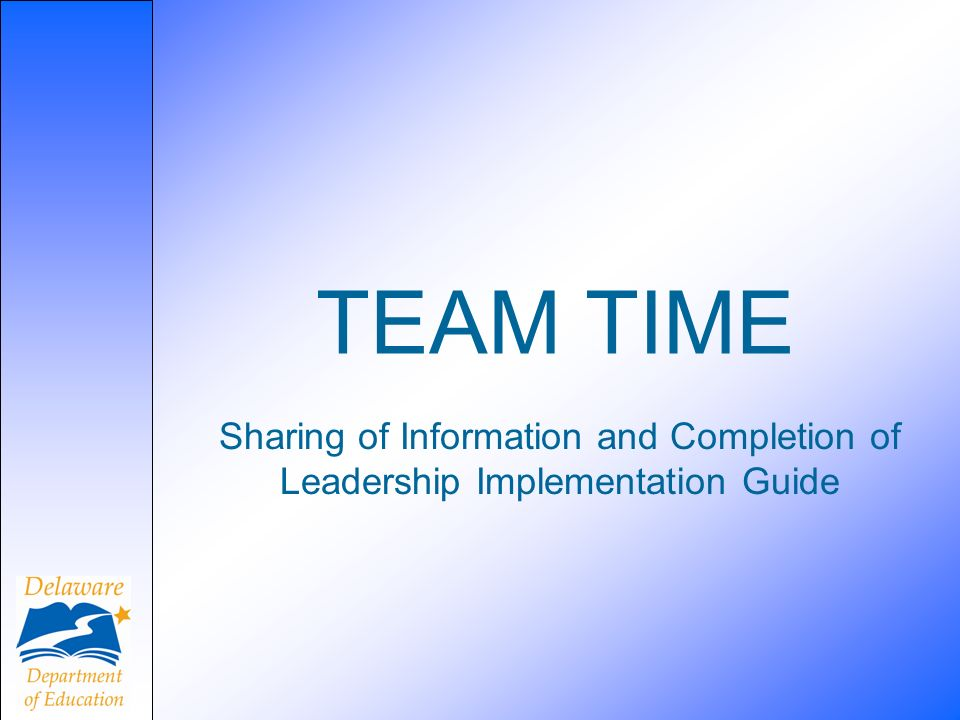 TEAM TIME Sharing of Information and Completion of Leadership Implementation Guide
