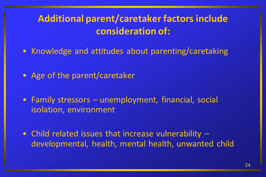 Additional parent/caretaker factors include consideration of: