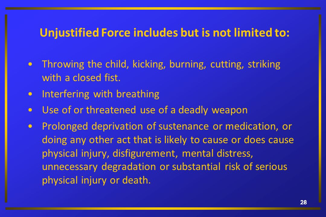 Unjustified Force includes but is not limited to: