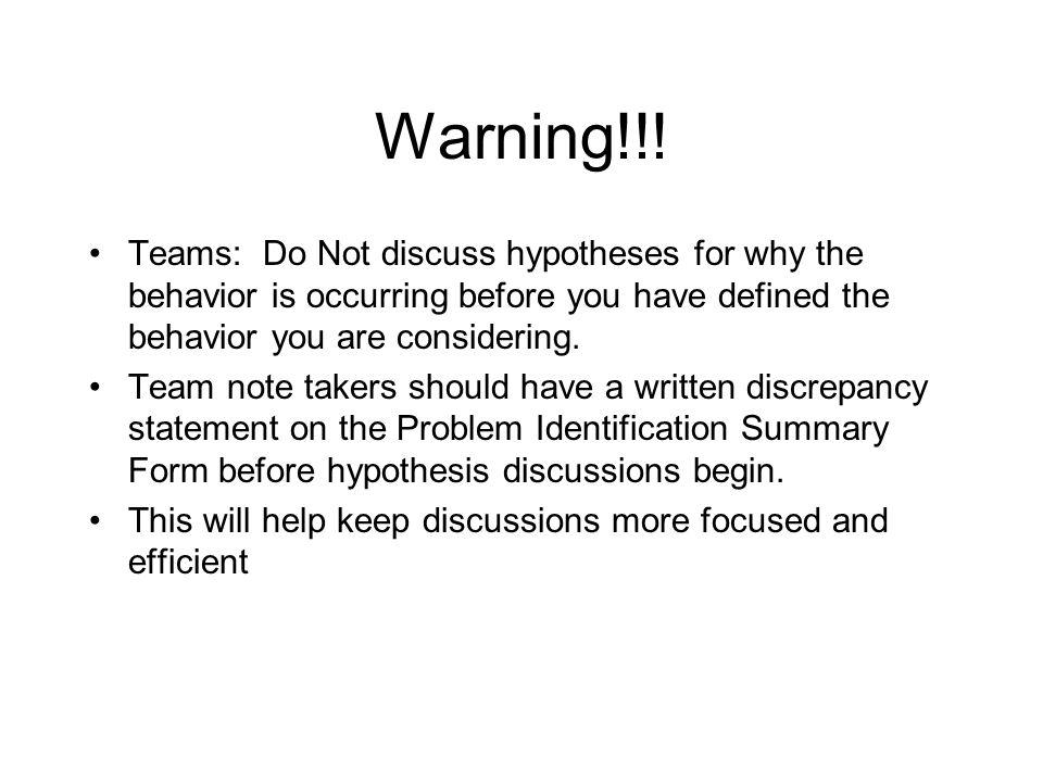Warning!!! Teams: Do Not discuss hypotheses for why the behavior is occurring before you have defined the behavior you are considering.