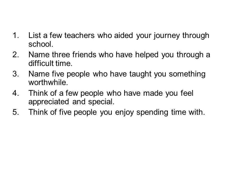 List a few teachers who aided your journey through school.