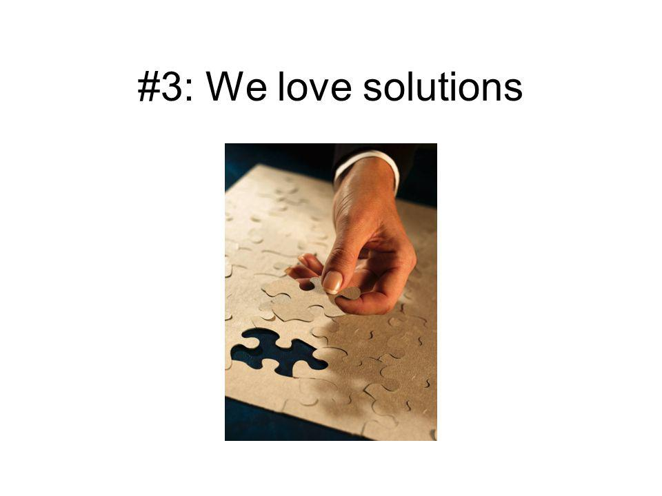 #3: We love solutions