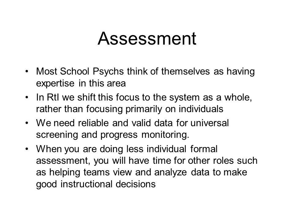 Assessment Most School Psychs think of themselves as having expertise in this area.