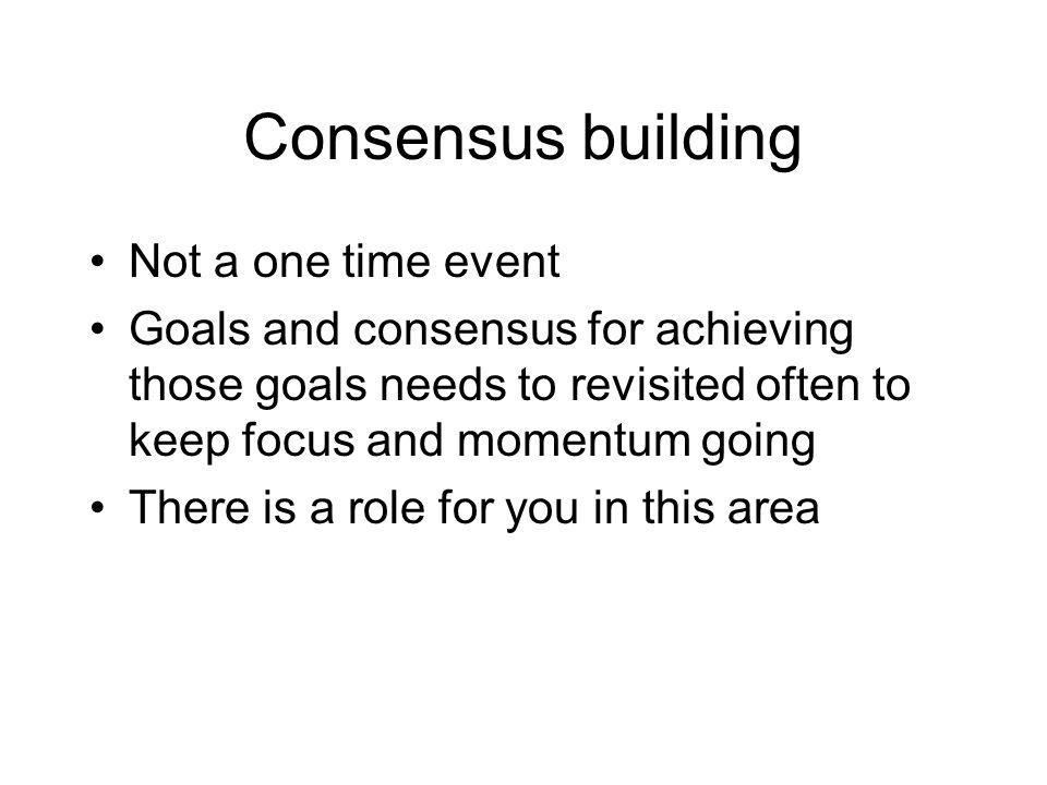 Consensus building Not a one time event