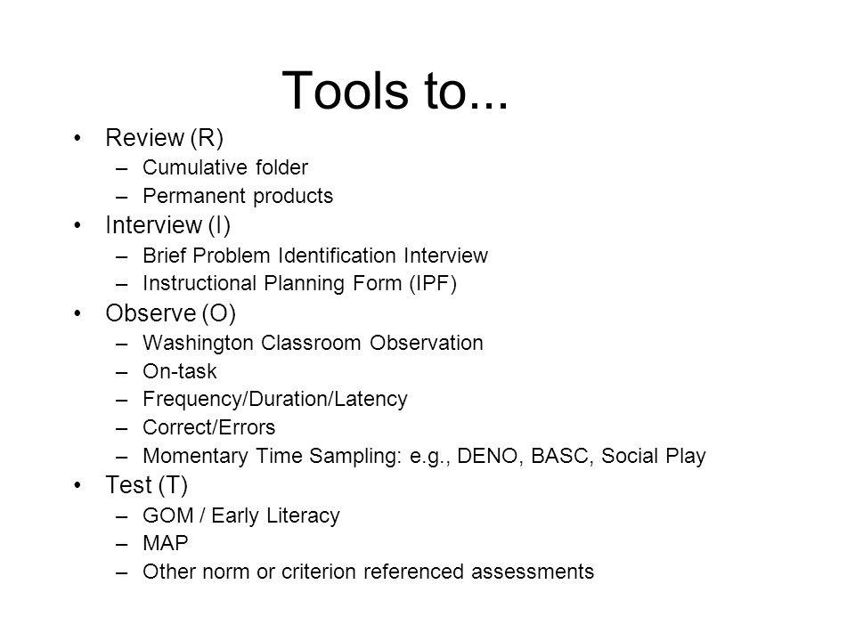Tools to... Review (R) Interview (I) Observe (O) Test (T)