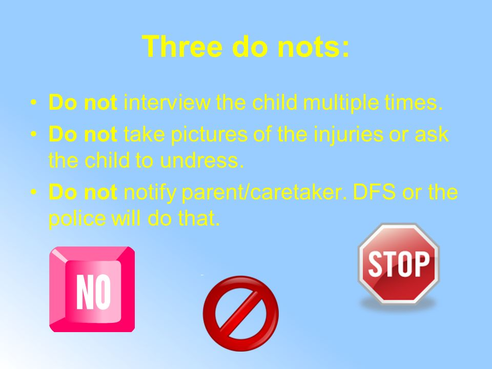 Three do nots: Do not interview the child multiple times.