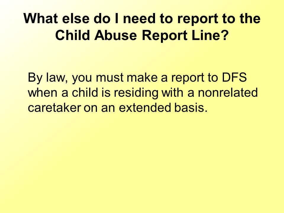 What else do I need to report to the Child Abuse Report Line