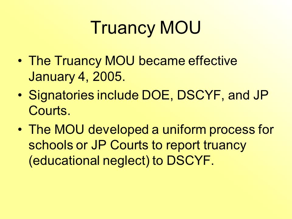 Truancy MOU The Truancy MOU became effective January 4, 2005.