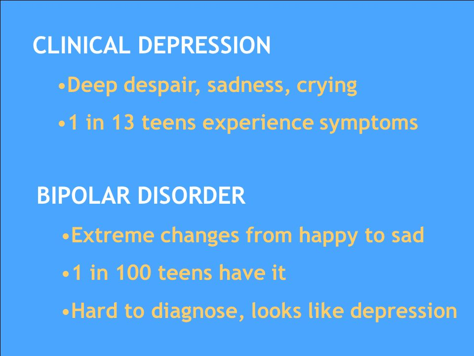 CLINICAL DEPRESSION BIPOLAR DISORDER Deep despair, sadness, crying
