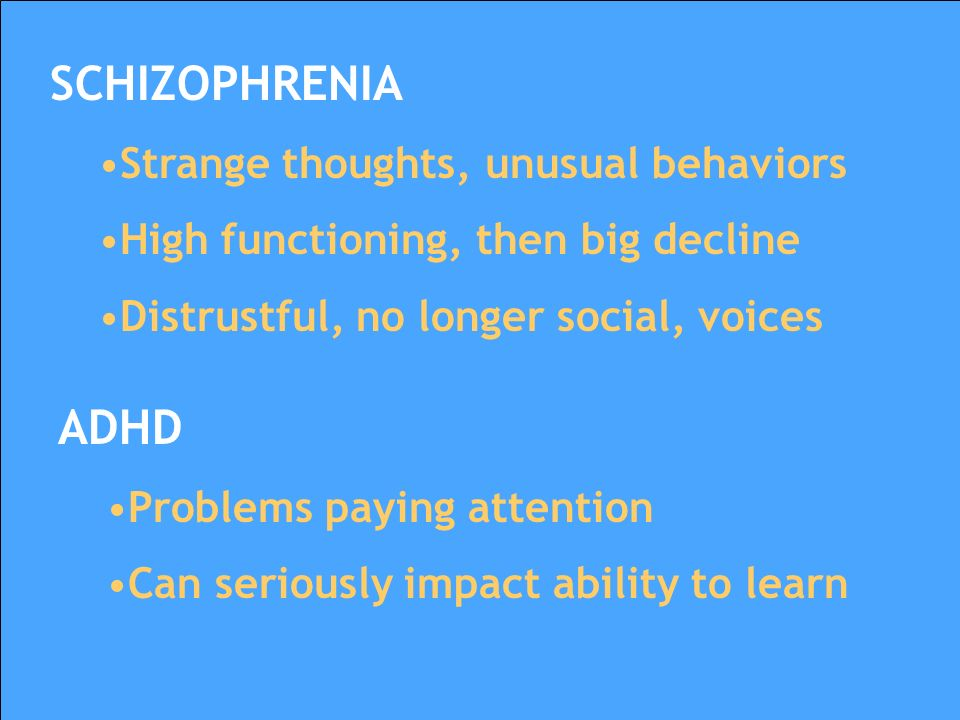SCHIZOPHRENIA ADHD Strange thoughts, unusual behaviors