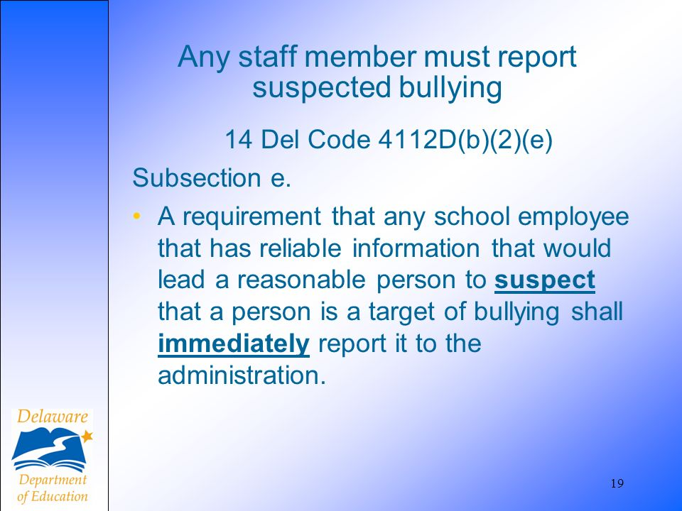 Any staff member must report suspected bullying