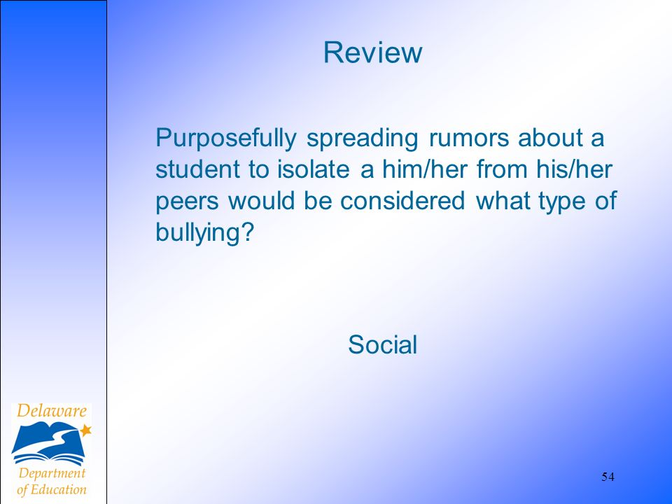 Review Purposefully spreading rumors about a student to isolate a him/her from his/her peers would be considered what type of bullying