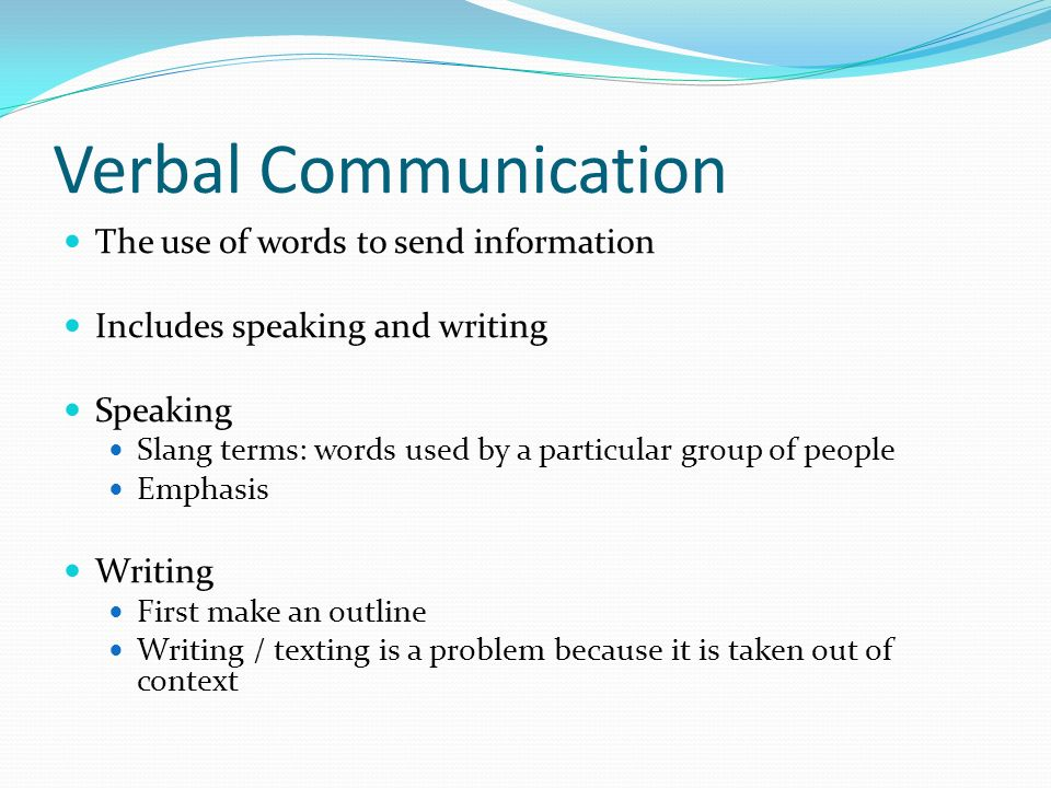 Verbal Communication The use of words to send information