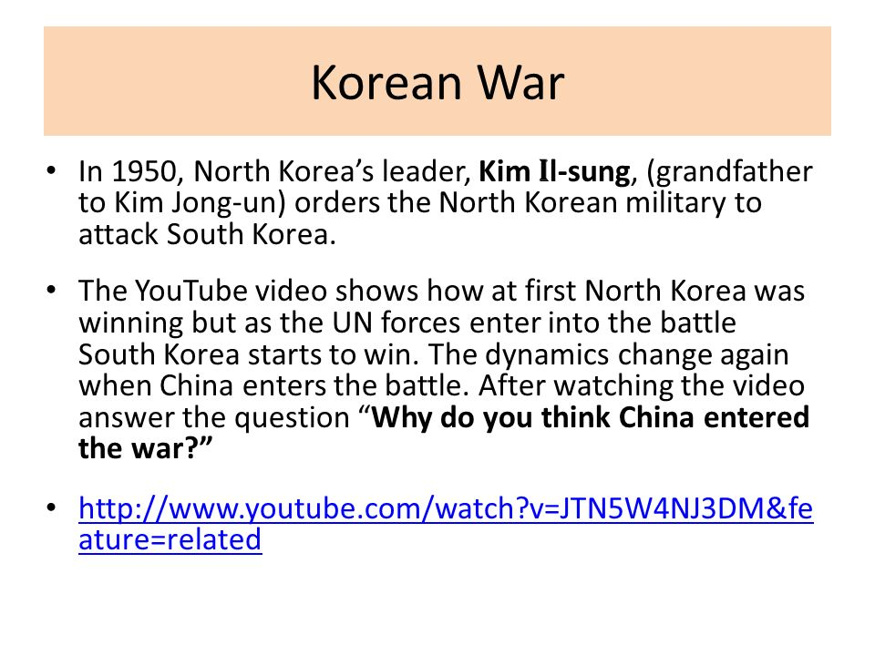 Korean War In 1950, North Korea's leader, Kim Il-sung, (grandfather to Kim Jong-un) orders the North Korean military to attack South Korea.