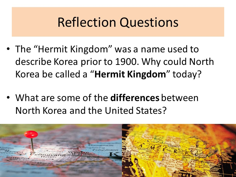 Reflection Questions The Hermit Kingdom was a name used to describe Korea prior to 1900. Why could North Korea be called a Hermit Kingdom today