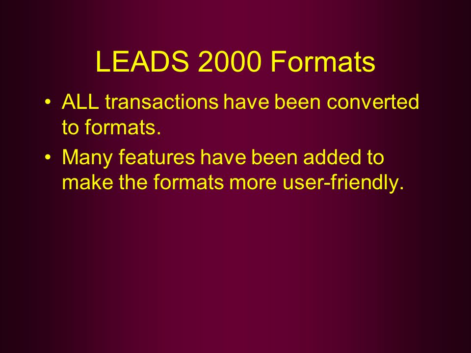 LEADS 2000 Formats ALL transactions have been converted to formats.