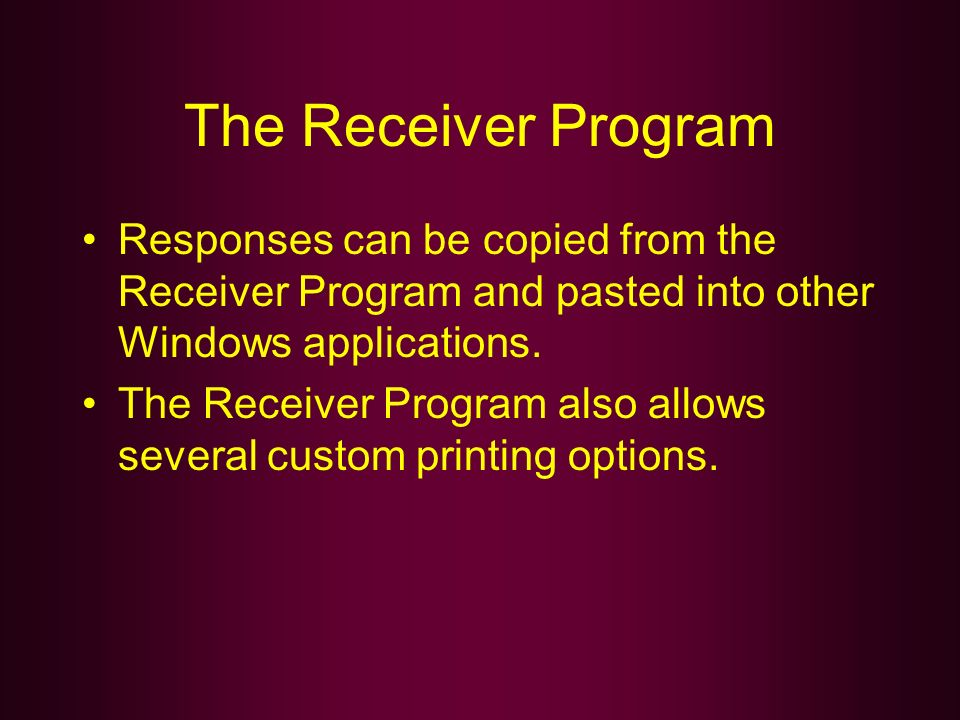 The Receiver Program Responses can be copied from the Receiver Program and pasted into other Windows applications.