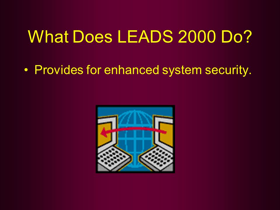 What Does LEADS 2000 Do Provides for enhanced system security.