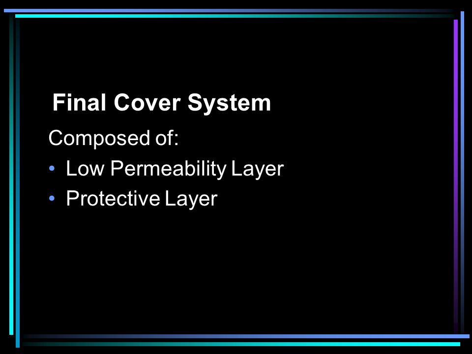 Final Cover System Composed of: Low Permeability Layer