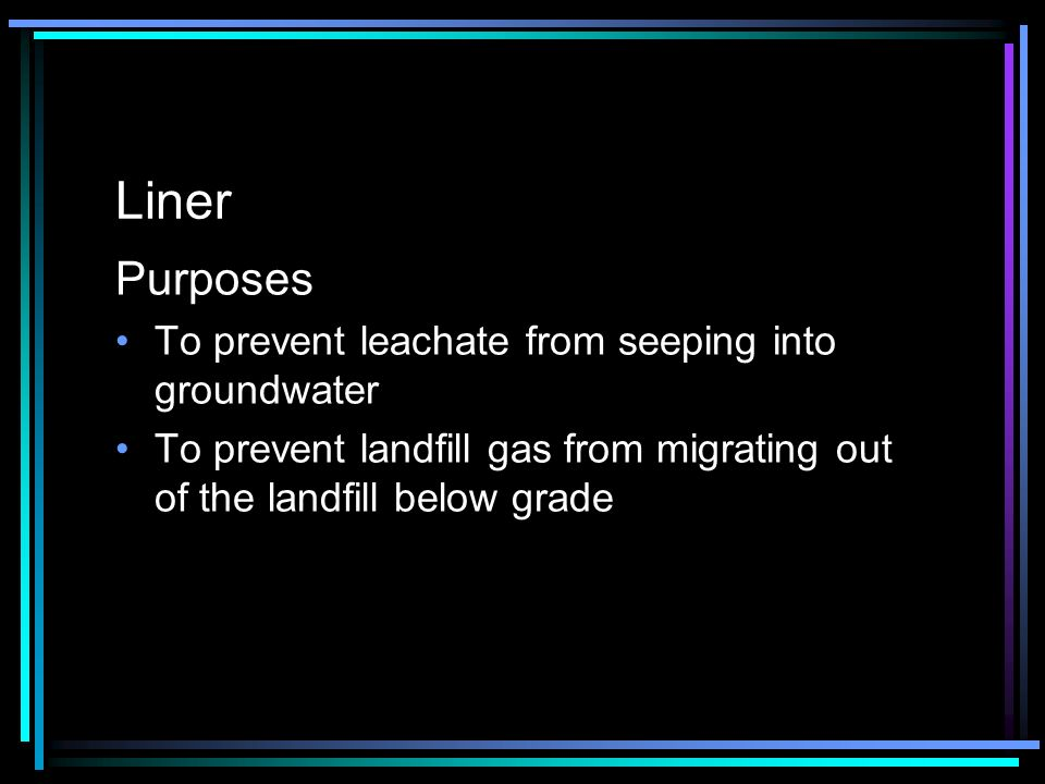 Liner Purposes To prevent leachate from seeping into groundwater