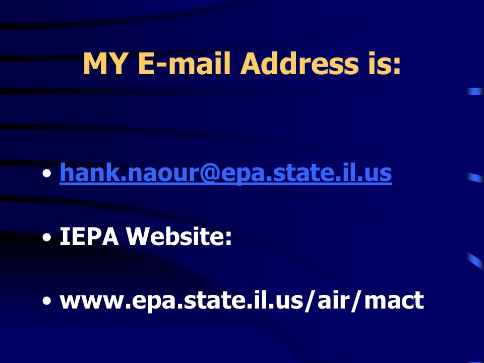 MY E-mail Address is: hank.naour@epa.state.il.us IEPA Website: