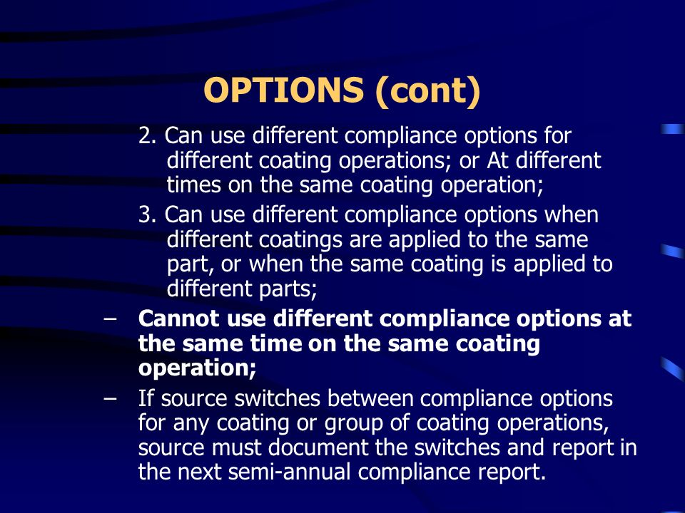 OPTIONS (cont) 2. Can use different compliance options for different coating operations; or At different times on the same coating operation;