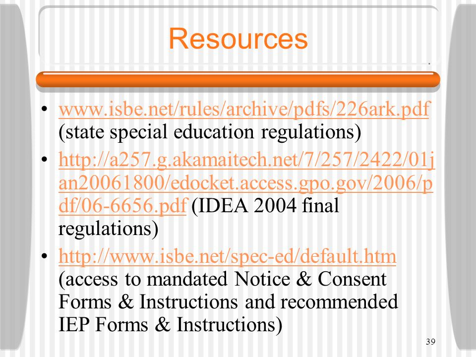 Resources www.isbe.net/rules/archive/pdfs/226ark.pdf (state special education regulations)