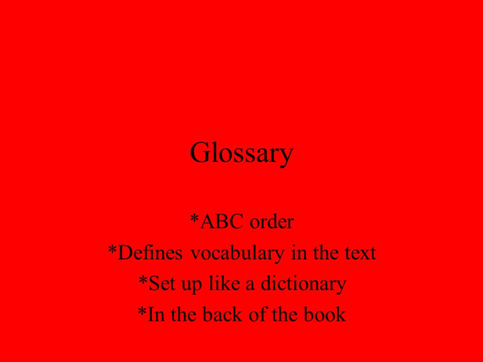Glossary *ABC order *Defines vocabulary in the text